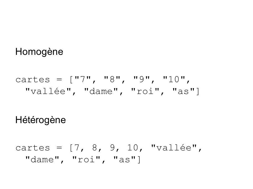 Homogènecartes = [ 7 , 8 , 9 , 10 , vallée , dame , roi , as ] Hétérogène.